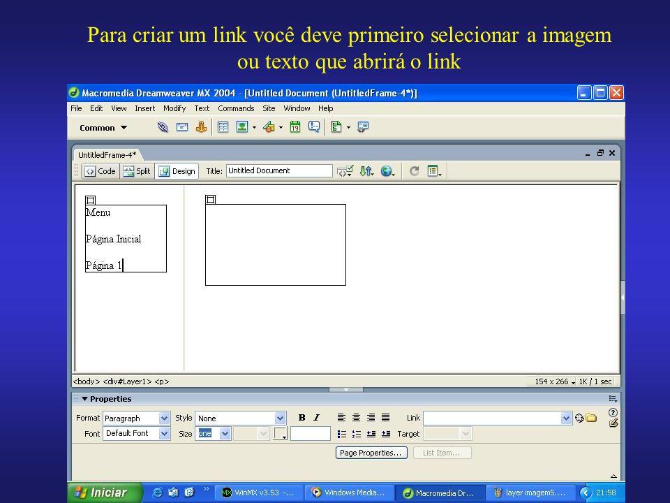 Para criar um link você deve primeiro selecionar a imagem ou texto que abrirá o link