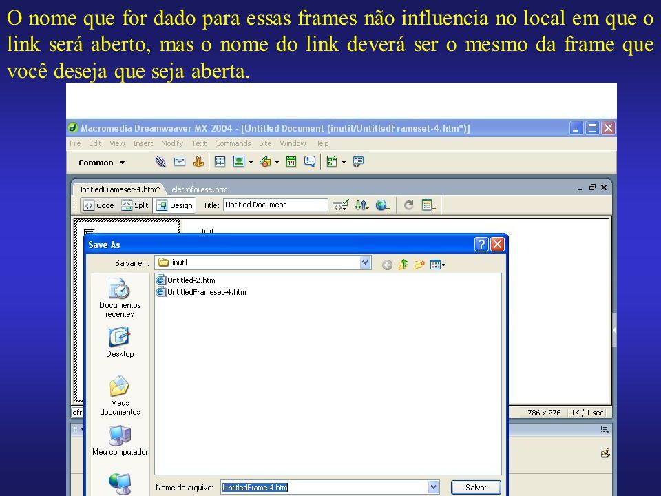 O nome que for dado para essas frames não influencia no local em que o link será aberto, mas o nome do link deverá ser o mesmo da frame que você desej
