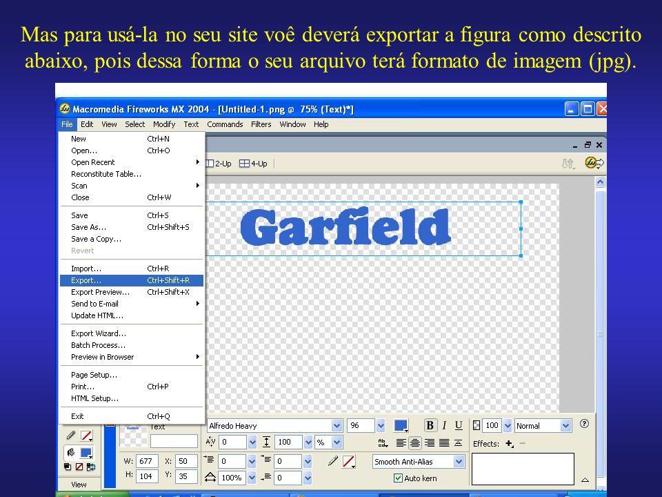 Mas para usá-la no seu site voê deverá exportar a figura como descrito abaixo, pois dessa forma o seu arquivo terá formato de imagem (jpg).