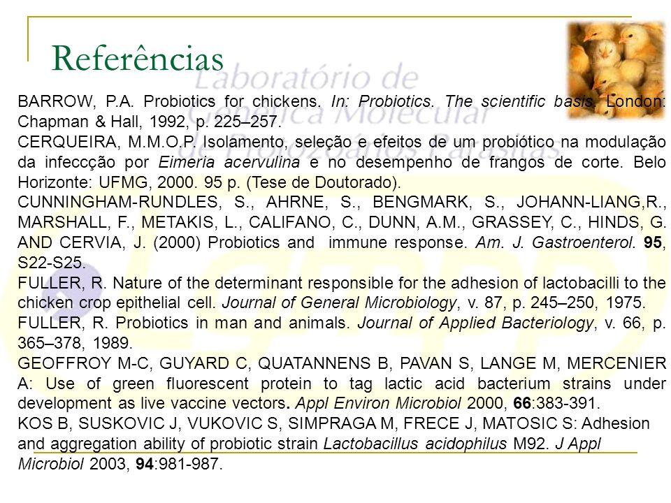 BARROW, P.A. Probiotics for chickens. In: Probiotics. The scientific basis. London: Chapman & Hall, 1992, p. 225–257. CERQUEIRA, M.M.O.P. Isolamento,