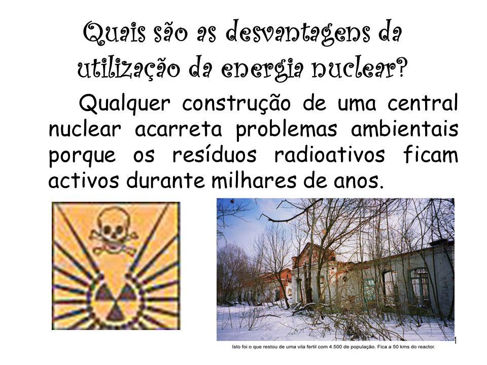 20 Quais são as vantagens da utilização da energia nuclear? A energia nuclear é mais barata e permite não depender tanto dos combustíveis fósseis.