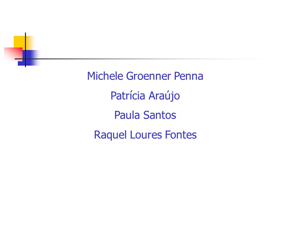 Michele Groenner Penna Patrícia Araújo Paula Santos Raquel Loures Fontes