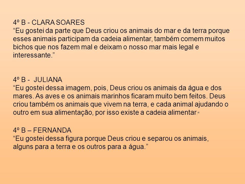 4º B - CLARA SOARES Eu gostei da parte que Deus criou os animais do mar e da terra porque esses animais participam da cadeia alimentar, também comem m