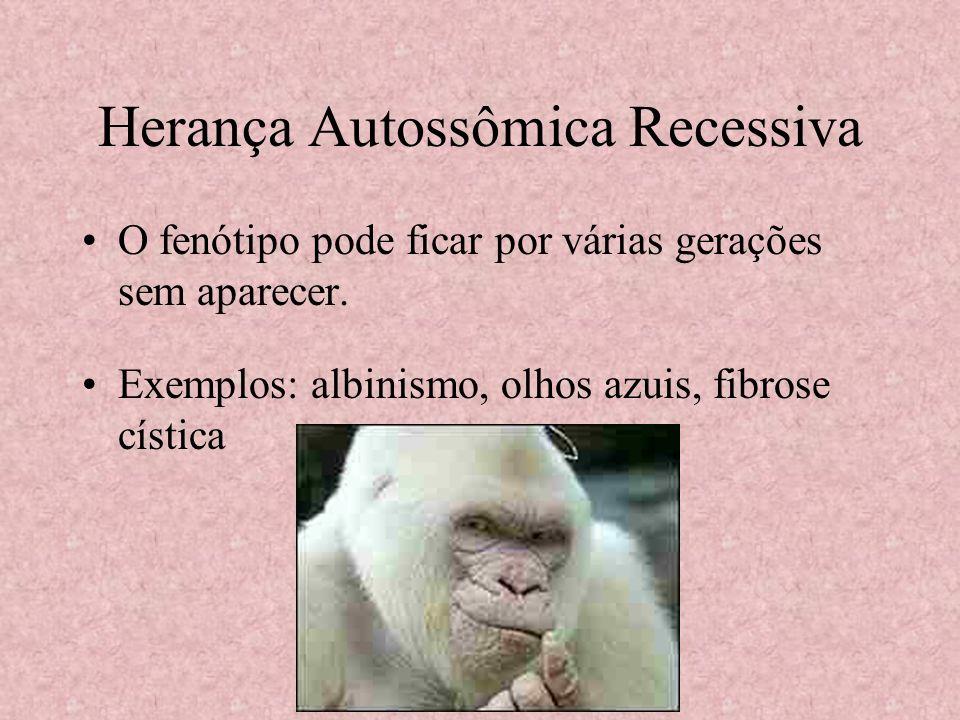 O fenótipo pode ficar por várias gerações sem aparecer. Exemplos: albinismo, olhos azuis, fibrose cística Herança Autossômica Recessiva