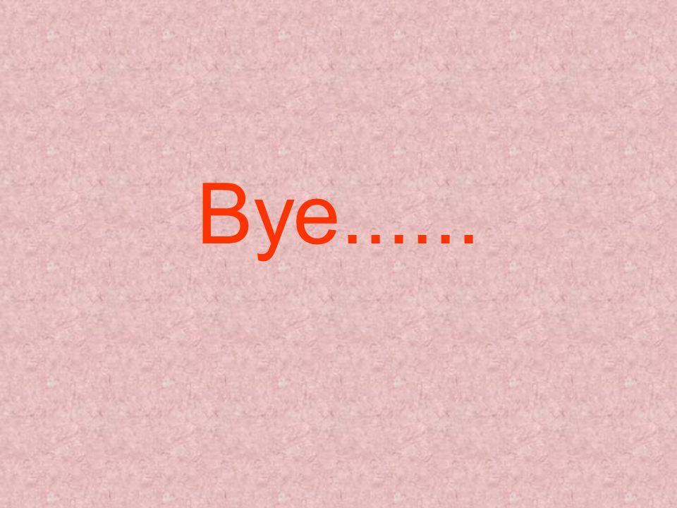 Bye......