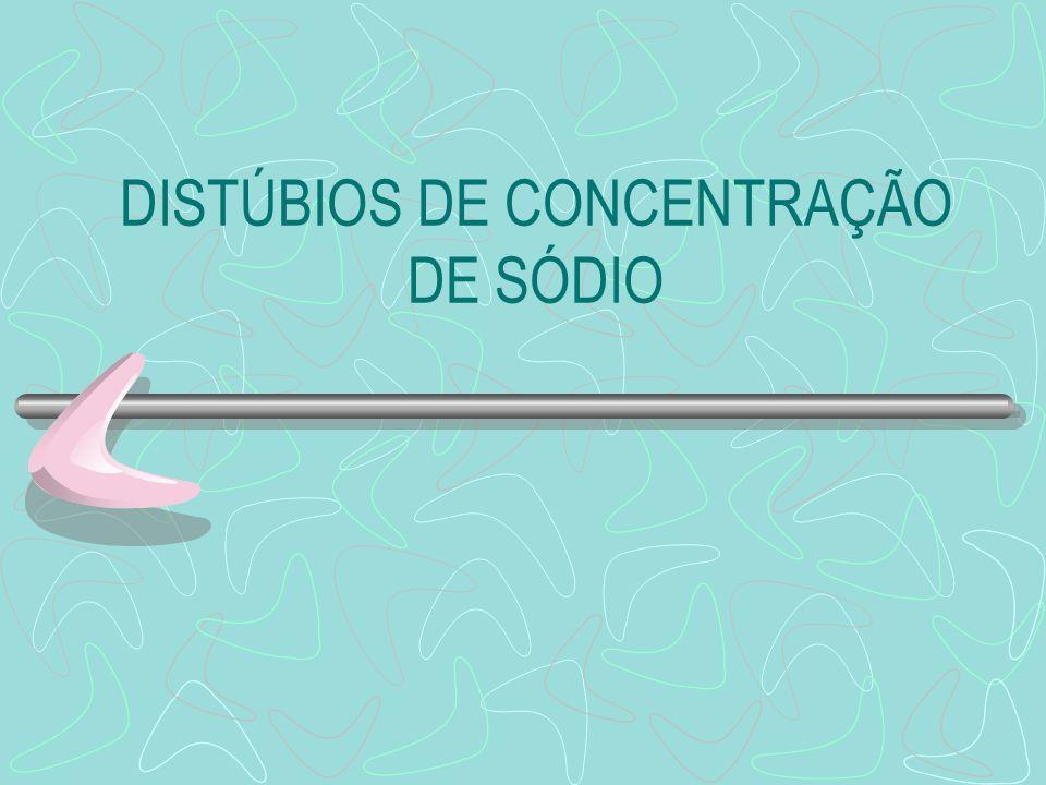 DISTÚBIOS DE CONCENTRAÇÃO DE SÓDIO