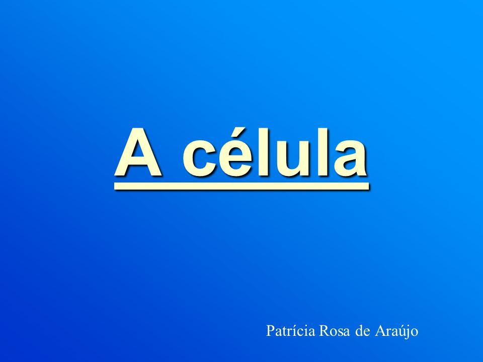 A célula Patrícia Rosa de Araújo