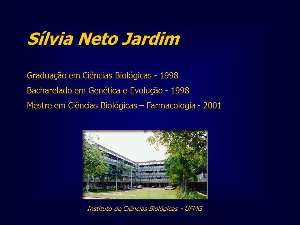 Sílvia Neto Jardim Graduação em Ciências Biológicas - 1998 Bacharelado em Genética e Evolução - 1998 Mestre em Ciências Biológicas – Farmacologia - 20
