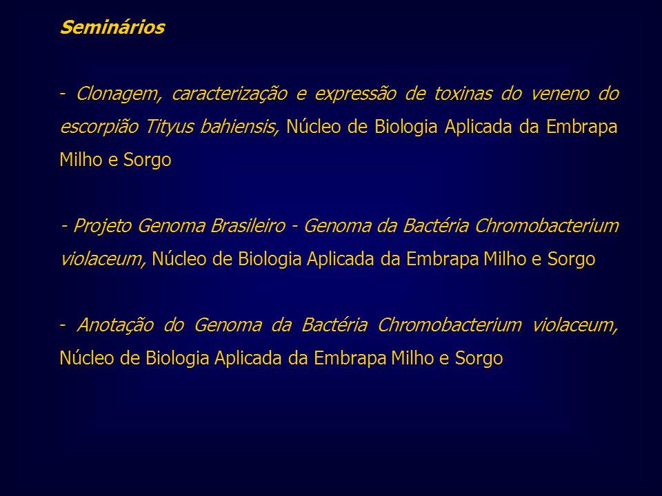 Seminários - Clonagem, caracterização e expressão de toxinas do veneno do escorpião Tityus bahiensis, Núcleo de Biologia Aplicada da Embrapa Milho e S