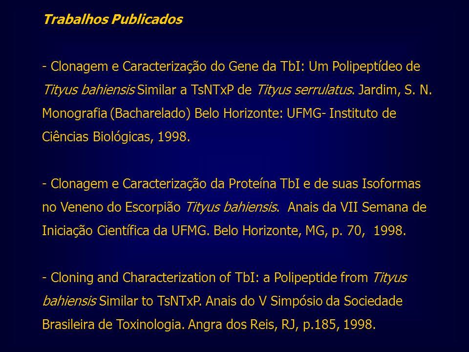 Trabalhos Publicados - Clonagem e Caracterização do Gene da TbI: Um Polipeptídeo de Tityus bahiensis Similar a TsNTxP de Tityus serrulatus. Jardim, S.