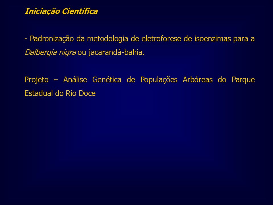 Iniciação Científica - Padronização da metodologia de eletroforese de isoenzimas para a Dalbergia nigra ou jacarandá-bahia. Projeto – Análise Genética