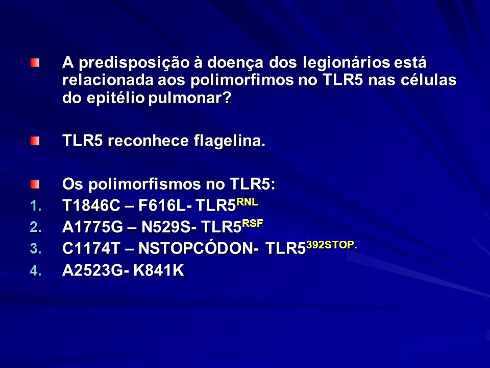 A predisposição à doença dos legionários está relacionada aos polimorfimos no TLR5 nas células do epitélio pulmonar? TLR5 reconhece flagelina. Os poli