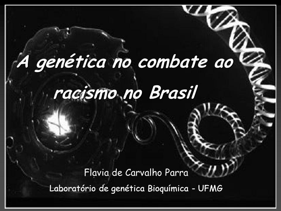 A genética no combate ao racismo no Brasil Flavia de Carvalho Parra Laboratório de genética Bioquímica - UFMG