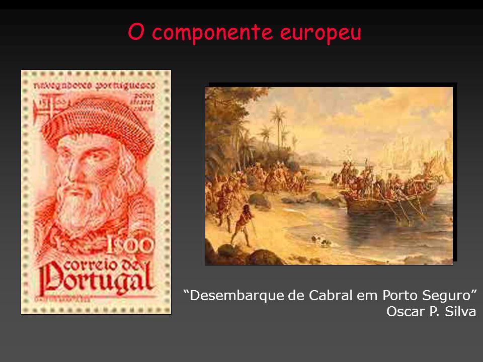 O componente europeu Desembarque de Cabral em Porto Seguro Oscar P. Silva