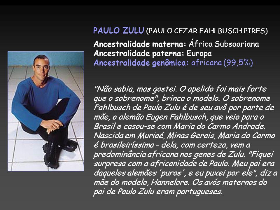 PAULO ZULU (PAULO CEZAR FAHLBUSCH PIRES) Ancestralidade materna: África Subsaariana Ancestralidade paterna: Europa Ancestralidade genômica: africana (