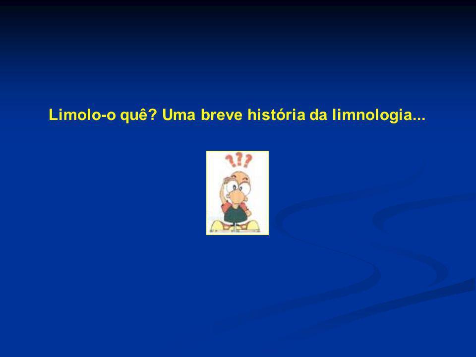 Limolo-o quê? Uma breve história da limnologia...