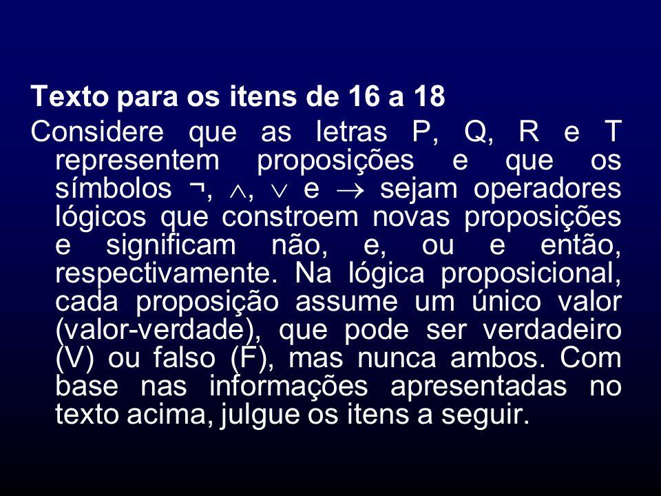 Texto para os itens de 16 a 18 Considere que as letras P, Q, R e T representem proposições e que os símbolos ¬,, e sejam operadores lógicos que constr