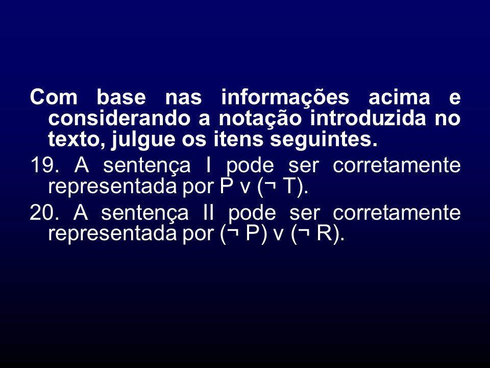 Com base nas informações acima e considerando a notação introduzida no texto, julgue os itens seguintes. 19. A sentença I pode ser corretamente repres