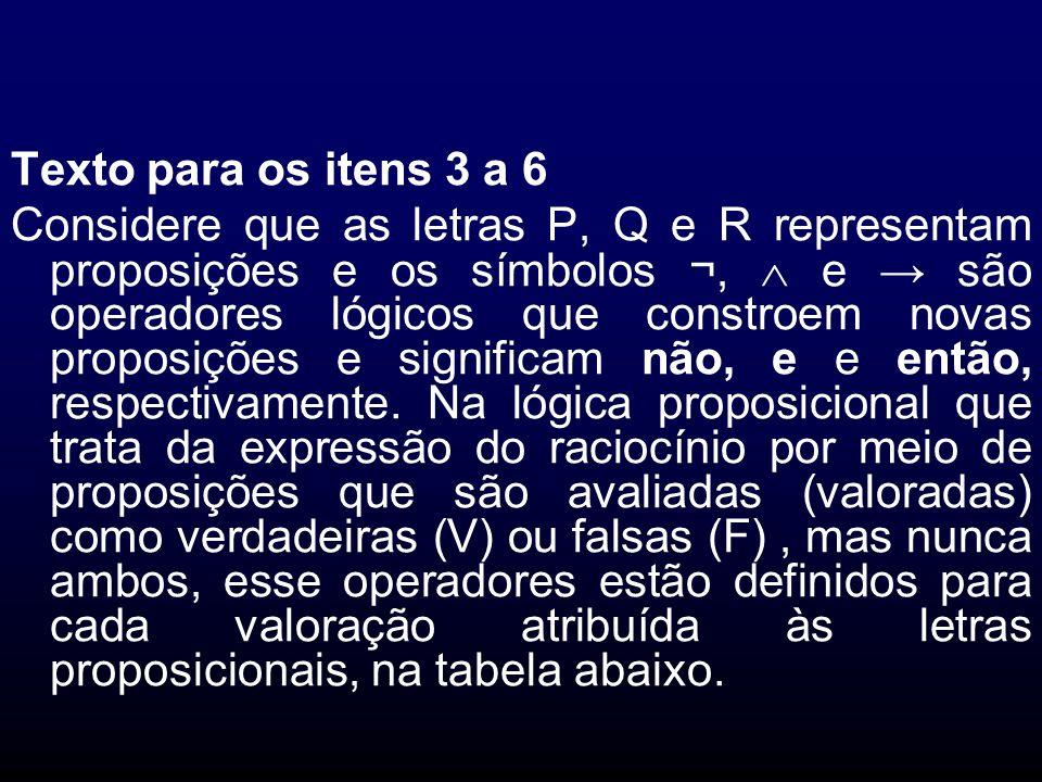 Texto para os itens 3 a 6 Considere que as letras P, Q e R representam proposições e os símbolos ¬, e são operadores lógicos que constroem novas propo