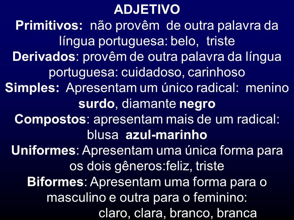 ADJETIVO Primitivos: não provêm de outra palavra da língua portuguesa: belo, triste Derivados: provêm de outra palavra da língua portuguesa: cuidadoso