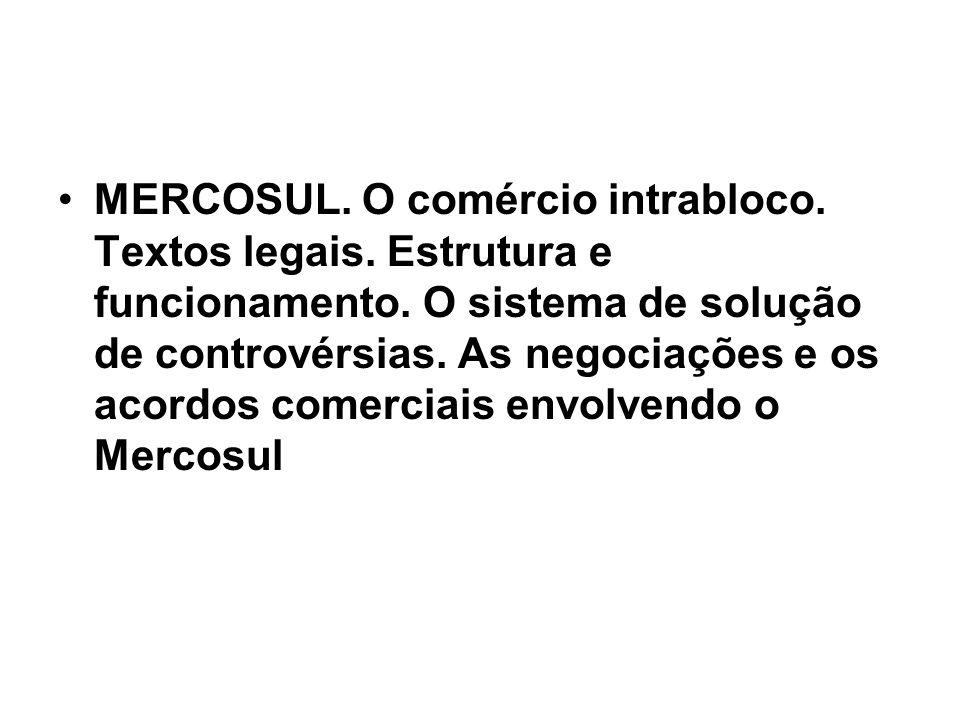 MERCOSUL. O comércio intrabloco. Textos legais. Estrutura e funcionamento. O sistema de solução de controvérsias. As negociações e os acordos comercia