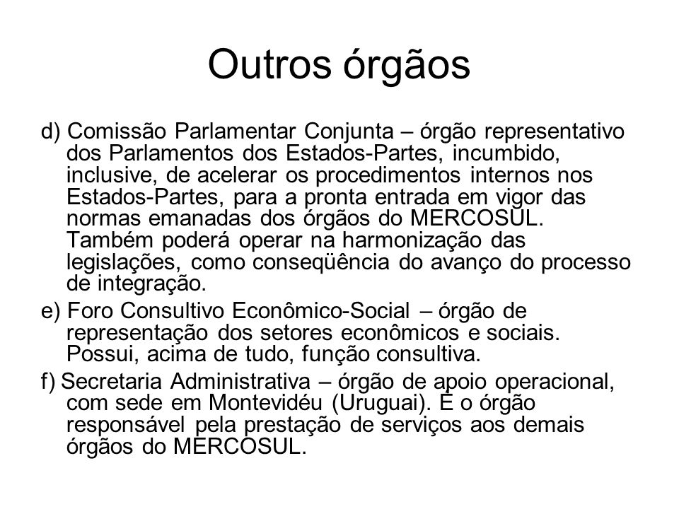 Outros órgãos d) Comissão Parlamentar Conjunta – órgão representativo dos Parlamentos dos Estados-Partes, incumbido, inclusive, de acelerar os procedi
