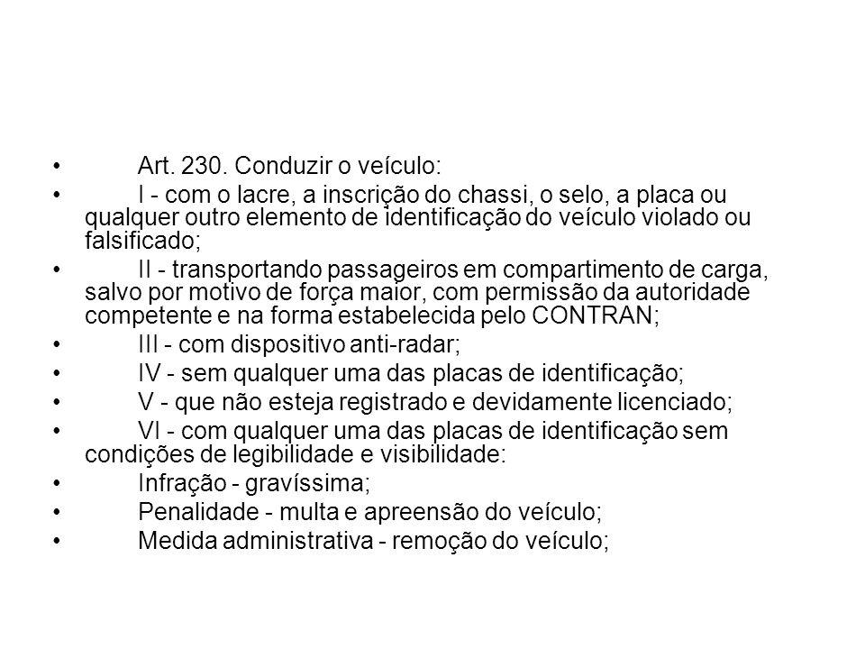 Art. 230. Conduzir o veículo: I - com o lacre, a inscrição do chassi, o selo, a placa ou qualquer outro elemento de identificação do veículo violado o