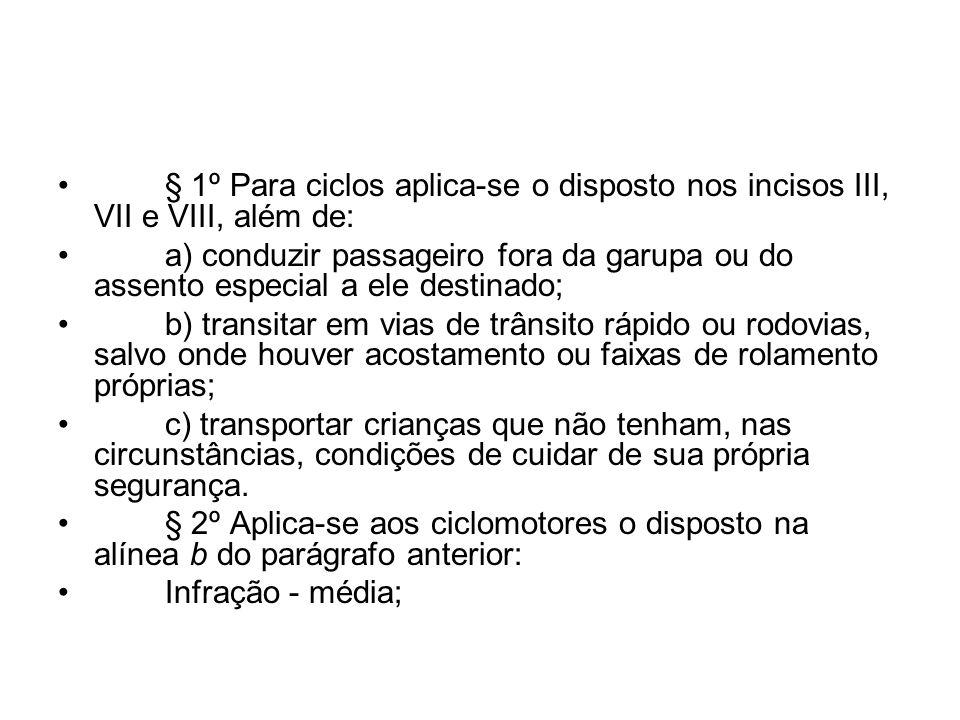 § 1º Para ciclos aplica-se o disposto nos incisos III, VII e VIII, além de: a) conduzir passageiro fora da garupa ou do assento especial a ele destina