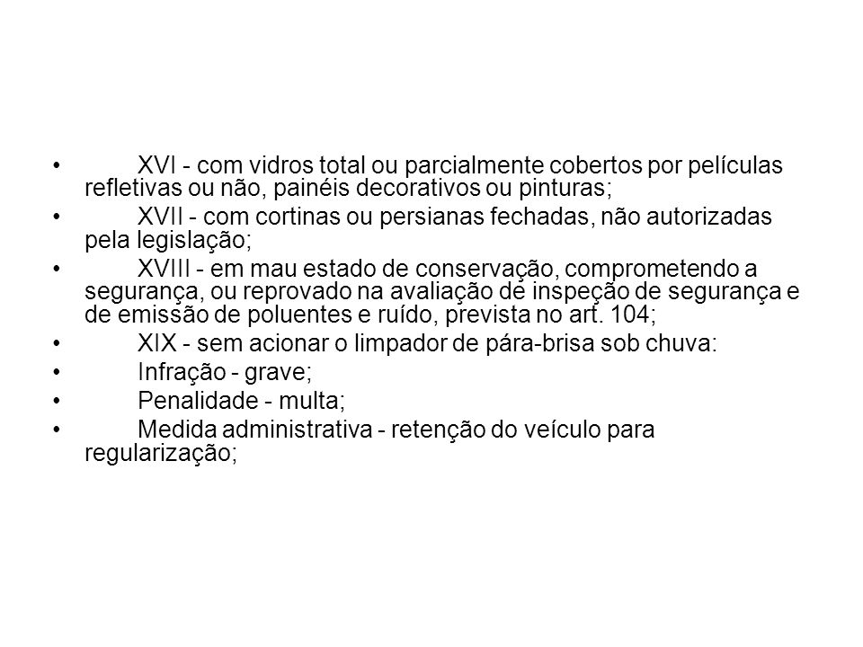 II - utilizando o veículo sem placas, com placas falsas ou adulteradas; III - sem possuir Permissão para Dirigir ou Carteira de Habilitação; IV - com Permissão para Dirigir ou Carteira de Habilitação de categoria diferente da do veículo;