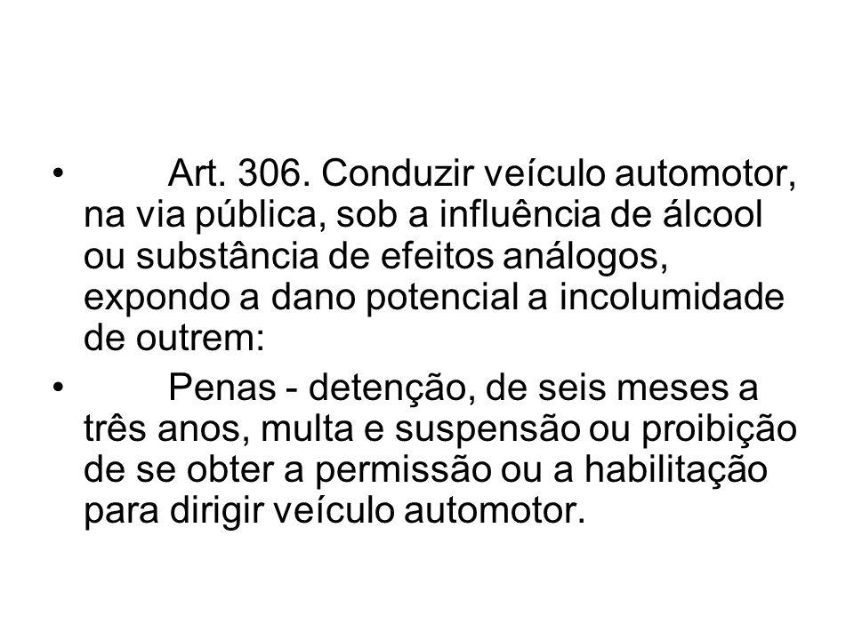 Art. 306. Conduzir veículo automotor, na via pública, sob a influência de álcool ou substância de efeitos análogos, expondo a dano potencial a incolum