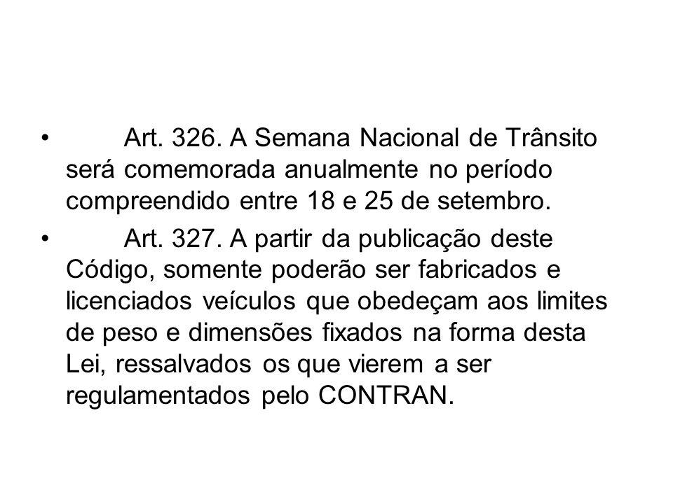 Art. 326. A Semana Nacional de Trânsito será comemorada anualmente no período compreendido entre 18 e 25 de setembro. Art. 327. A partir da publicação