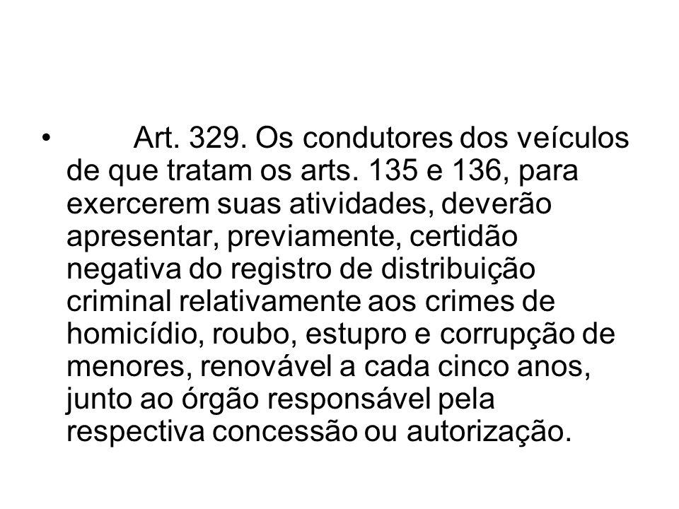 Art. 329. Os condutores dos veículos de que tratam os arts. 135 e 136, para exercerem suas atividades, deverão apresentar, previamente, certidão negat