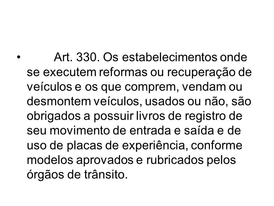 Art. 330. Os estabelecimentos onde se executem reformas ou recuperação de veículos e os que comprem, vendam ou desmontem veículos, usados ou não, são