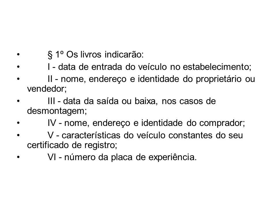 § 1º Os livros indicarão: I - data de entrada do veículo no estabelecimento; II - nome, endereço e identidade do proprietário ou vendedor; III - data
