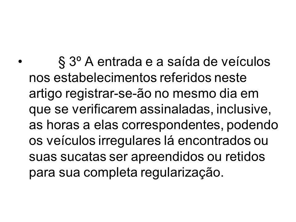 § 3º A entrada e a saída de veículos nos estabelecimentos referidos neste artigo registrar-se-ão no mesmo dia em que se verificarem assinaladas, inclu
