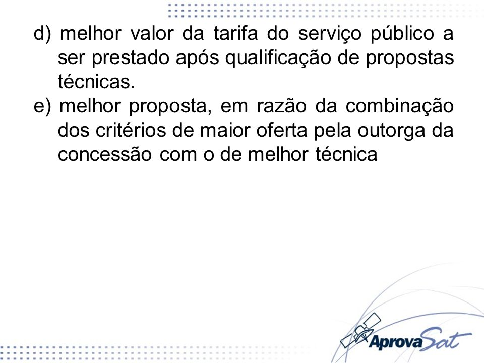 d) melhor valor da tarifa do serviço público a ser prestado após qualificação de propostas técnicas. e) melhor proposta, em razão da combinação dos cr