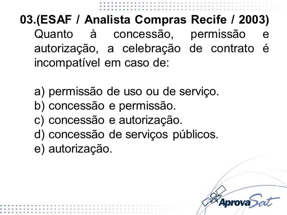 03.(ESAF / Analista Compras Recife / 2003) Quanto à concessão, permissão e autorização, a celebração de contrato é incompatível em caso de: a)permissão de uso ou de serviço.