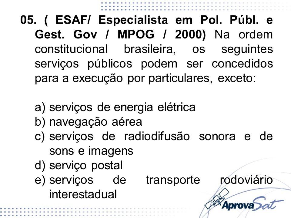 05. ( ESAF/ Especialista em Pol. Públ. e Gest. Gov / MPOG / 2000) Na ordem constitucional brasileira, os seguintes serviços públicos podem ser concedi