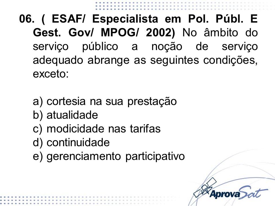 06. ( ESAF/ Especialista em Pol. Públ. E Gest. Gov/ MPOG/ 2002) No âmbito do serviço público a noção de serviço adequado abrange as seguintes condiçõe