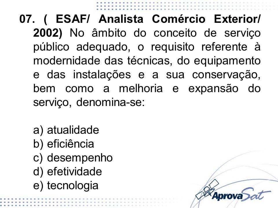 07. ( ESAF/ Analista Comércio Exterior/ 2002) No âmbito do conceito de serviço público adequado, o requisito referente à modernidade das técnicas, do