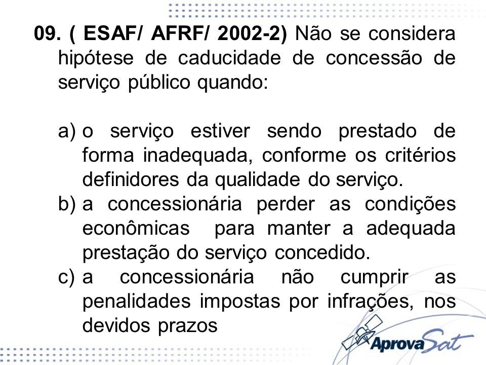 09. ( ESAF/ AFRF/ 2002-2) Não se considera hipótese de caducidade de concessão de serviço público quando: a)o serviço estiver sendo prestado de forma