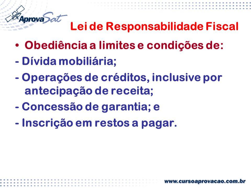 Lei de Responsabilidade Fiscal Obediência a limites e condições de: - Dívida mobiliária; - Operações de créditos, inclusive por antecipação de receita; - Concessão de garantia; e - Inscrição em restos a pagar.