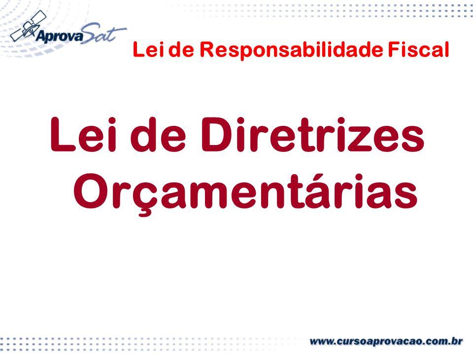Lei de Responsabilidade Fiscal Lei de Diretrizes Orçamentárias