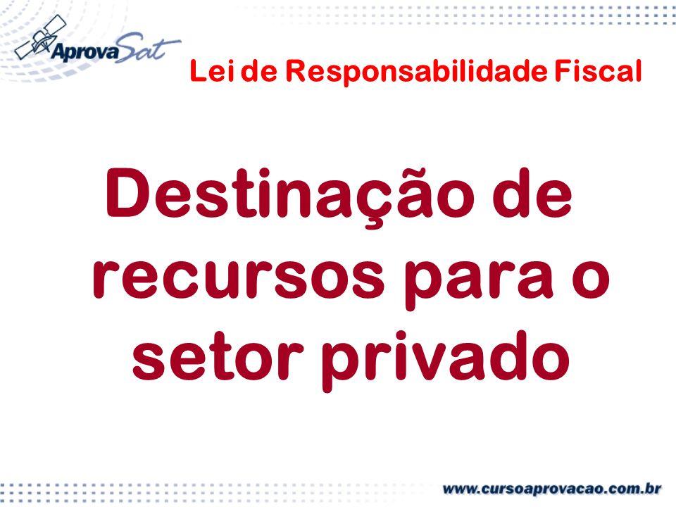 Lei de Responsabilidade Fiscal Destinação de recursos para o setor privado