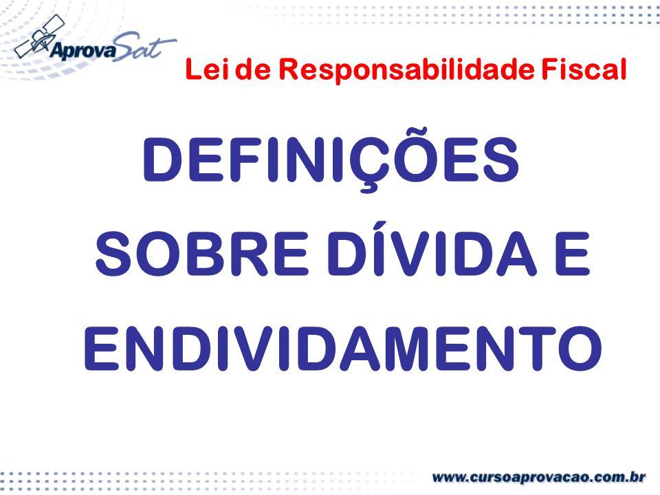 Lei de Responsabilidade Fiscal DEFINIÇÕES SOBRE DÍVIDA E ENDIVIDAMENTO