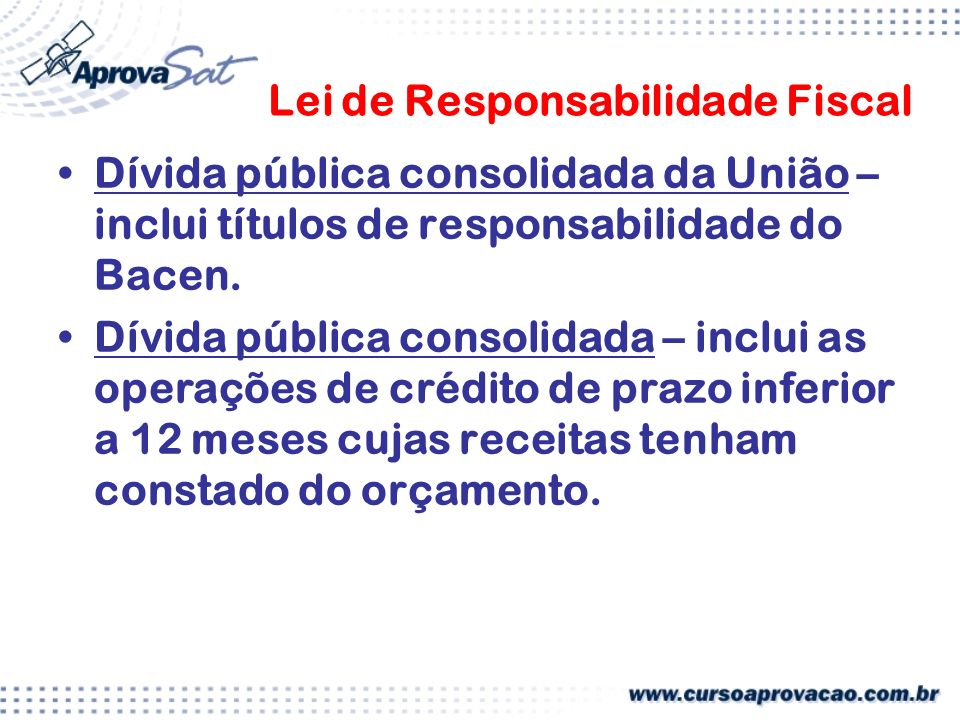 Lei de Responsabilidade Fiscal Dívida pública consolidada da União – inclui títulos de responsabilidade do Bacen.
