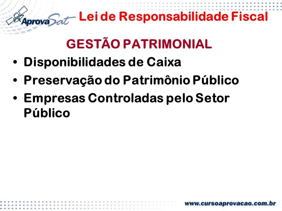 Lei de Responsabilidade Fiscal GESTÃO PATRIMONIAL Disponibilidades de Caixa Preservação do Patrimônio Público Empresas Controladas pelo Setor Público