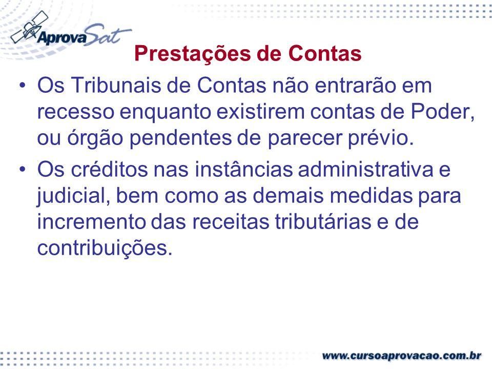 Prestações de Contas Os Tribunais de Contas não entrarão em recesso enquanto existirem contas de Poder, ou órgão pendentes de parecer prévio.
