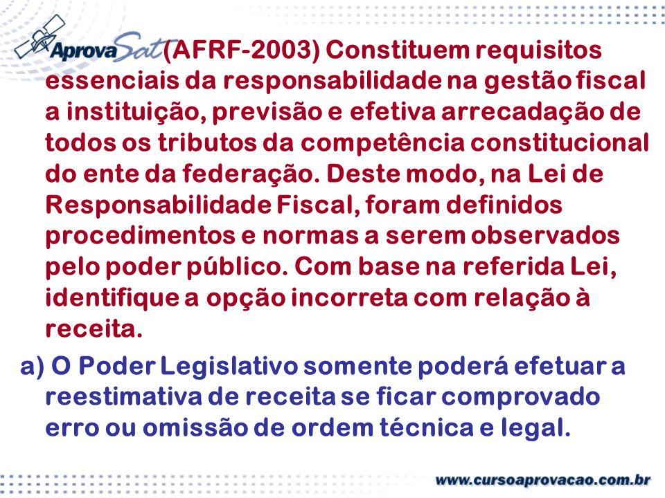 (AFRF-2003) Constituem requisitos essenciais da responsabilidade na gestão fiscal a instituição, previsão e efetiva arrecadação de todos os tributos da competência constitucional do ente da federação.
