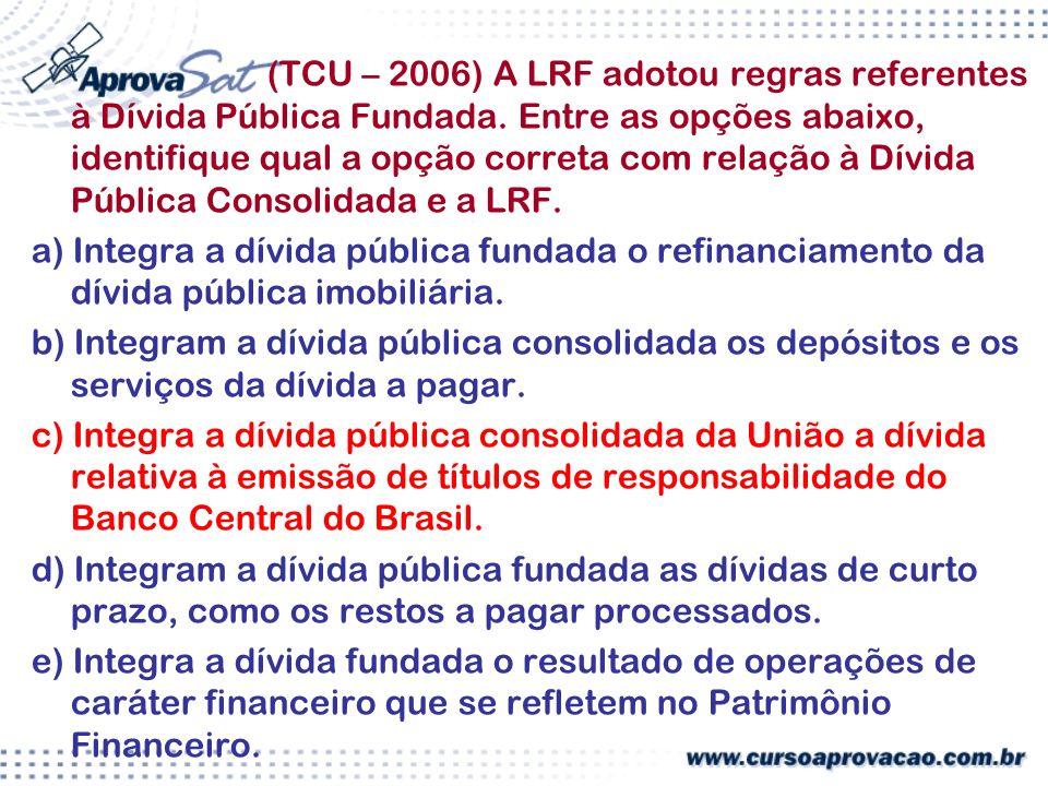 (TCU – 2006) A LRF adotou regras referentes à Dívida Pública Fundada.